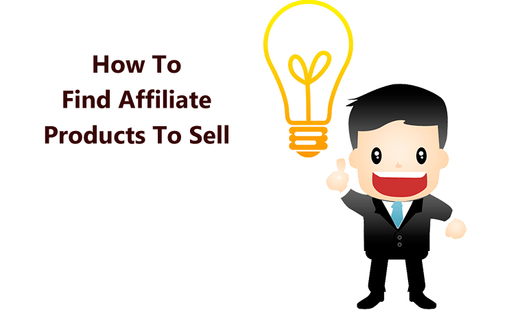 How To Find Affiliate Products to Sell