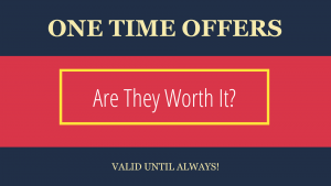 Are those one time offers worth it?